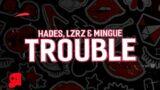 HADES, LZRZ & Mingue – Trouble (Lyrics)