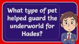 What type of pet helped guard the underworld for Hades?